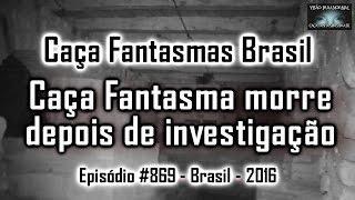 Caça Fantasmas morre depois de Investigação - Caça Fantasmas Brasil - # 869