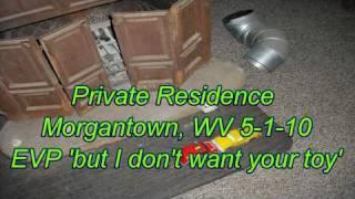 W.V.P.I. @ Private Residence EVP 'but I don't want your toy'