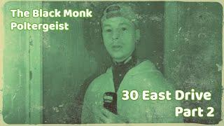 The Black Monk Poltergeist | 30 East Drive | Part 2