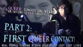 Queer Ghost Hunters Part: 2  First Queer Contact!