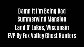 Damn It I'm Being Bad EVP At Summerwind Mansion By Fox Valley Ghost Hunters