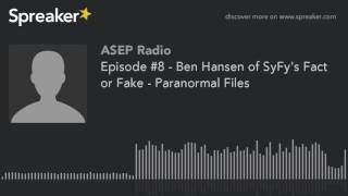 Episode #8 - Ben Hansen of SyFy's Fact or Fake - Paranormal Files (made with Spreaker)