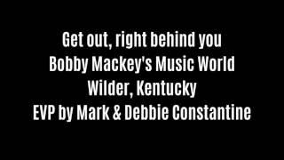 Get Out Right Behind You EVP Captured At Bobby Mackeys By Debbie & Mark Constantine