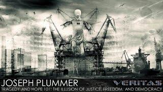 Veritas - Joseph Plummer - Tragedy & Hope 101: The Illusion of Justice, Freedom, and Democracy