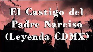 El Castigo Maldito del Padre Narciso (LEYENDA CDMX)