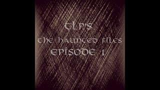 TLP's The Haunted Files, Episode 1