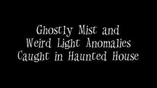 Ghostly Mist & Weird Light Anomalies Caught in Haunted House