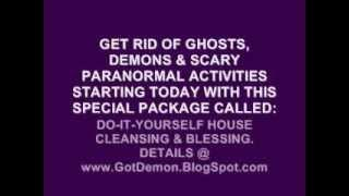 Do-It-Yourself HOUSE CLEANSING a haunting the possessed demon child the attic ghost soldier presence