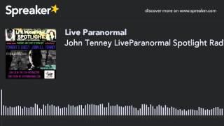 John E. L. Tenney- LiveParanormal Spotlight Radio Show