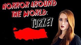 ✈ Horror Around the World ✈ Episode 10: TURKEY