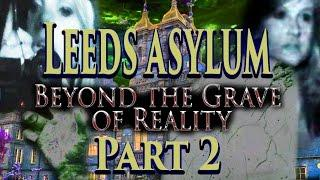 Beyond The Grave Of Reality - Episode 2 - Leeds Asylum Thackray Museum - Part 2