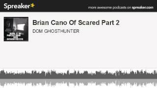 Brian Cano Of Scared Part 2 (made with Spreaker)