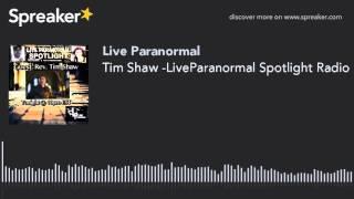 Tim Shaw -LiveParanormal Spotlight Radio Show