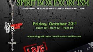 Paranormal Review Radio:Spirit Box Exorcis-Contacting the Real Exorcist Father Walter Halloran