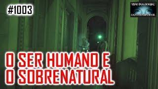 O Ser Humano e o Sobrenatural - Caça Fantasmas Brasil - #1003