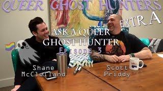 QUEER Ghost Hunters EXTRA: Ask A Queer Ghost Hunter, Episode 3