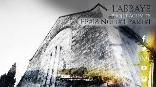 ๏ Ep #18 L'abbaye Nuit#4, 1ère Partie, Final en équipe - Projet Activity - Expérience paranormale.