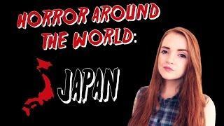 ✈ Horror Around the World ✈ Episode 1: JAPAN