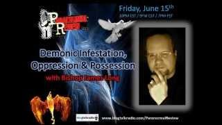 Paranormal Review Radio - Bishop James Long: Demons, Oppression & Possession