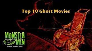 Top 10 Ghost Movies - Monster Men Ep. 126