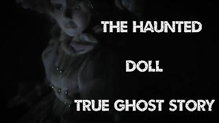 The Real Haunted Doll |  A True Real Life Ghost Story