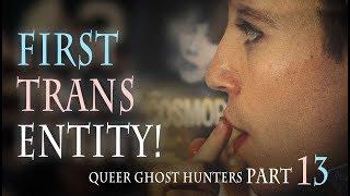 QUEER Ghost Hunters-Hunt QUEER Ghosts! PART 13: First Trans Entity!!!