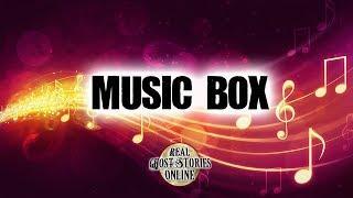 Music Box | Ghost Stories, Paranormal, Supernatural, Hauntings, Horror