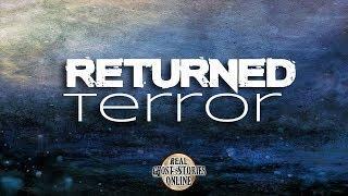 Returned Terror | Ghost Stories, Paranormal, Supernatural, Hauntings, Horror