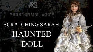 Scratching Sarah | HAUNTED DOLL | Paranormal Voice | Session 3 ( Ghost - Supernatural )
