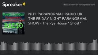 """THE FRIDAY NIGHT PARANORMAL SHOW - The Rye House """"Ghost"""""""