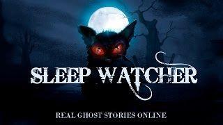 Sleep Watcher | Ghost Stories, Paranormal, Supernatural, Hauntings, Horror
