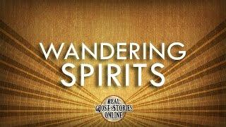 Wandering Spirits | Ghost Stories, Paranormal, Supernatural, Hauntings, Horror