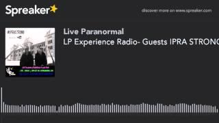 LP Experience Radio- Guests IPRA STRONG