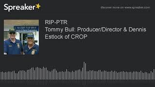 Tommy Bull: Producer/Director & Dennis Estlock of CROP