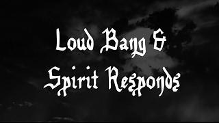 RE: Loud Bang & Spirit Responds