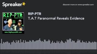 T.A.T Paranormal Reveals Evidence (part 1 of 9)