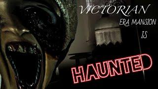(WAS NOT EXPECTING THIS) REAL HAUNTED VICTORIAN MANSION GHOST SPEAKS