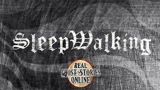 Sleep Walking | Ghost Stories, Paranormal, Supernatural, Hauntings, Horror