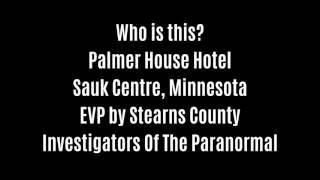 Who Is This EVP Captured At Palmer House Hotel By Stearns County Investigators Of The Paranormal