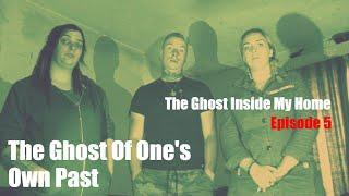 The Ghost Inside My Home | Episode 5 | The Ghost Of One's Own Past