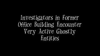 Investigators in Former Office Building Encounter Some Very Ghostly Entities