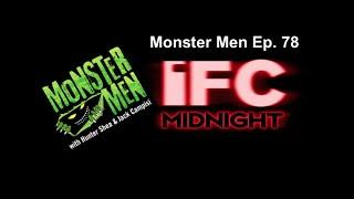 Monster Men Ep. 78: The Horror Movies of IFC Midnight