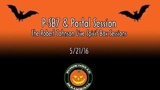 Robert Johnson P-SB7 Radio Spirit Box & Portal Session on 5/21/16