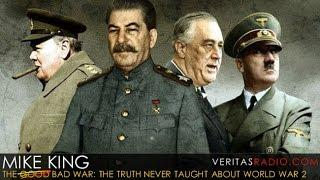 Veritas Radio - Mike King - Hour 1 of 2 - The Bad War: The Truth Never Taught About World War 2
