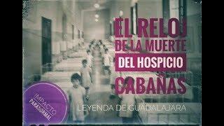 LEYENDA - El reloj de la muerte del hospicio cabañas - Guadalajara