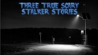 3 More True Scary Stalker Stories
