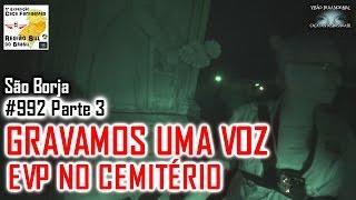 GRAVAMOS EVP NO CEMITÉRIO - Caça Fantasmas Brasil -  #992 Parte 3