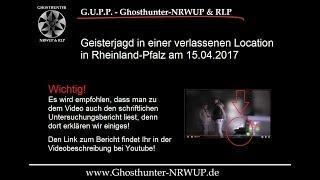 Geisterjagd in einer verlassenen Location durch Ghosthunter NRWUP & RLP 15.04.2017