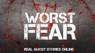 Worst Fear   Ghost Stories, Paranormal, Supernatural, Hauntings, Horror