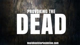 Provoking The Dead   Ghost Stories, Paranormal, Supernatural, Hauntings, Horror